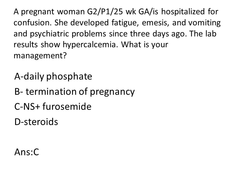 A pregnant woman G2/P1/25 wk GA/is hospitalized for confusion.