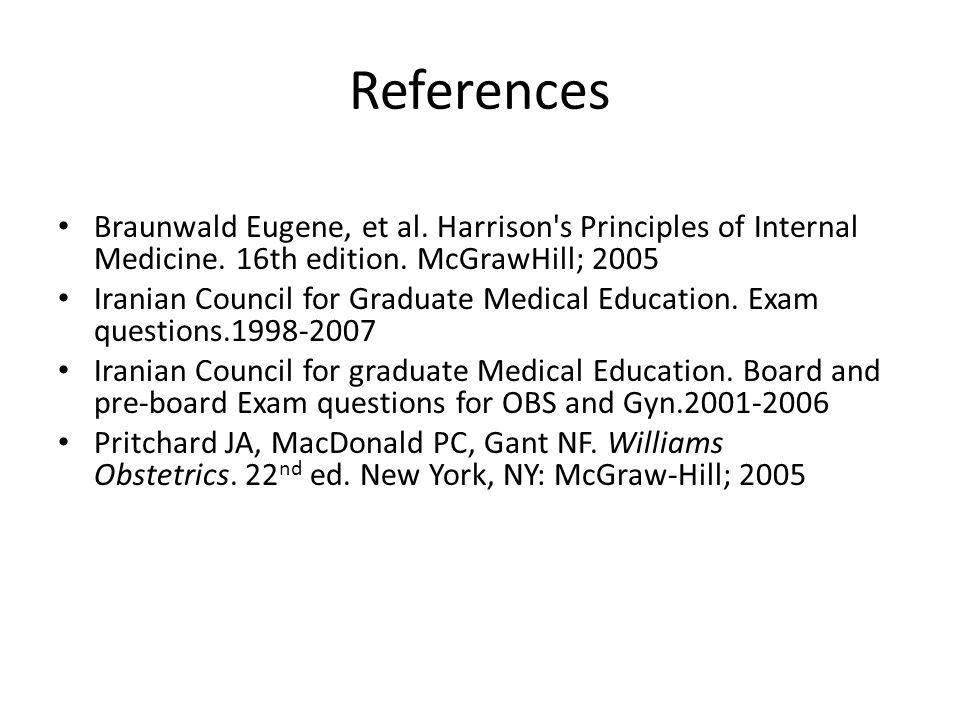 References Braunwald Eugene, et al. Harrison s Principles of Internal Medicine.