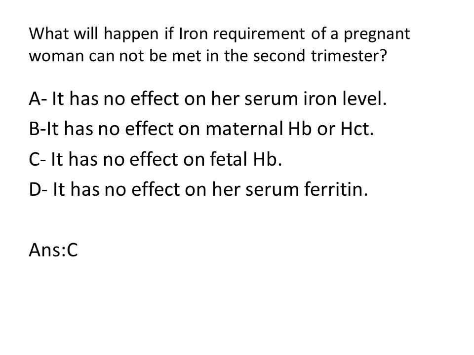 What will happen if Iron requirement of a pregnant woman can not be met in the second trimester.