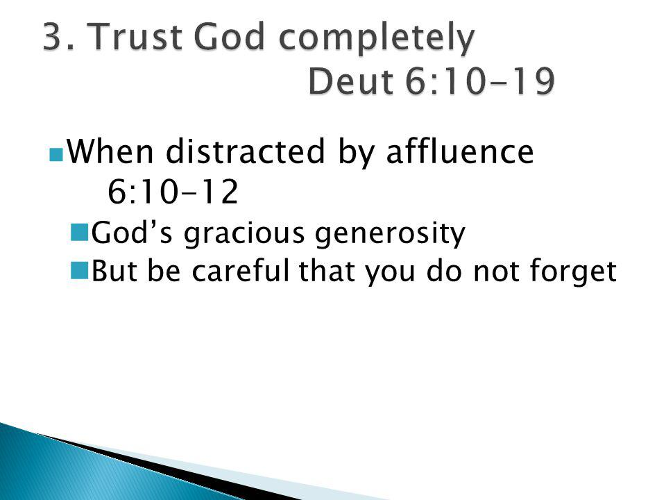 When tempted by idolatry 6:13- 15 'Fear the Lord … do not follow other gods … For the Lord is a jealous God'