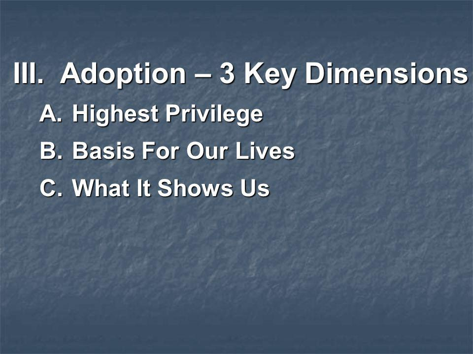 III.Adoption – 3 Key Dimensions A.Highest Privilege B.Basis For Our Lives C.What It Shows Us