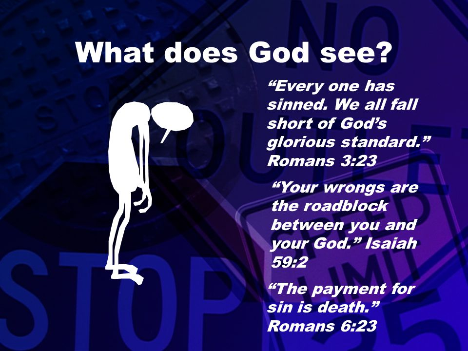 """What does God see? """"Every one has sinned. We all fall short of God's glorious standard."""" Romans 3:23 """"Your wrongs are the roadblock between you and yo"""