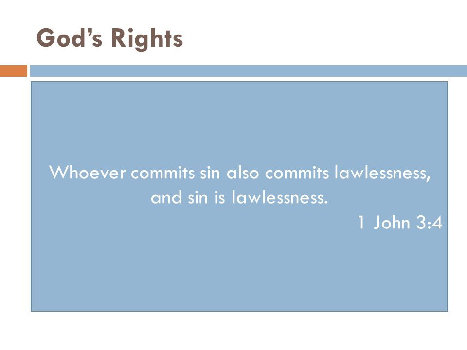 God's Rights for all have sinned and fall short of the glory of God, Romans 3:23 Whoever commits sin also commits lawlessness, and sin is lawlessness.
