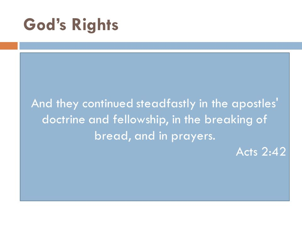 God's Rights And they continued steadfastly in the apostles doctrine and fellowship, in the breaking of bread, and in prayers.