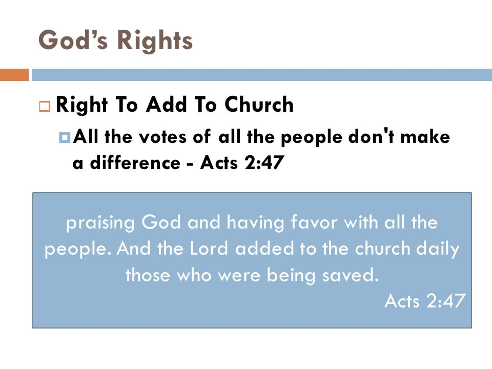 God's Rights  Right To Add To Church  All the votes of all the people don t make a difference - Acts 2:47 praising God and having favor with all the people.