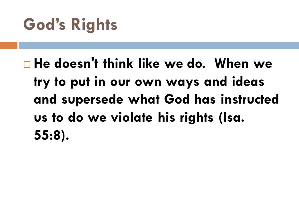 God's Rights For My thoughts are not your thoughts, Nor are your ways My ways, says the LORD.