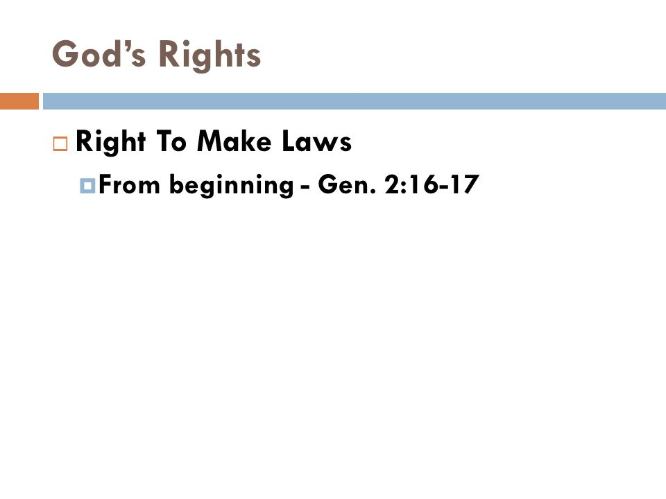 God's Rights And the LORD God commanded the man, saying, Of every tree of the garden you may freely eat; 17 but of the tree of the knowledge of good and evil you shall not eat, for in the day that you eat of it you shall surely die. Genesis 2:16-17
