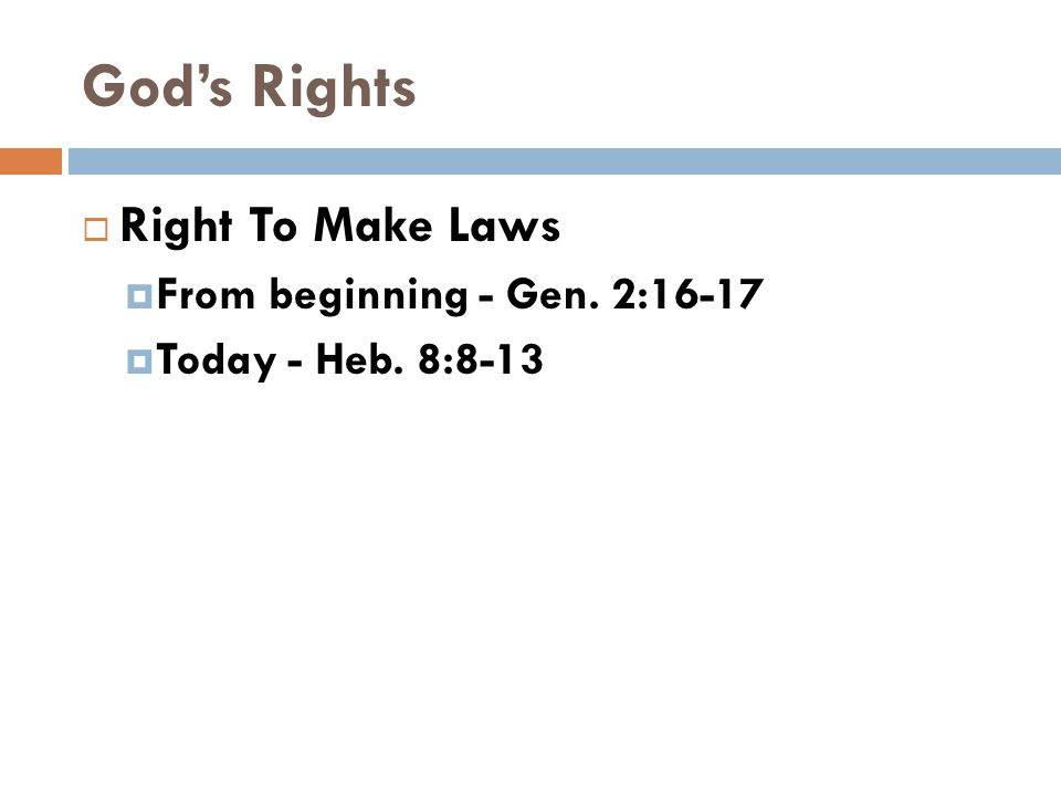 God's Rights  Right To Make Laws  From beginning - Gen. 2:16-17  Today - Heb. 8:8-13