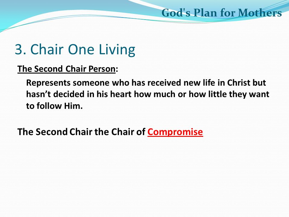 3. Chair One Living The Second Chair Person: Represents someone who has received new life in Christ but hasn't decided in his heart how much or how li
