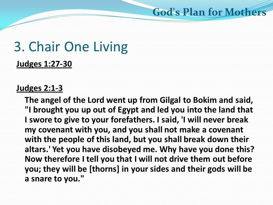 3. Chair One Living Judges 1:27-30 Judges 2:1-3 The angel of the Lord went up from Gilgal to Bokim and said,