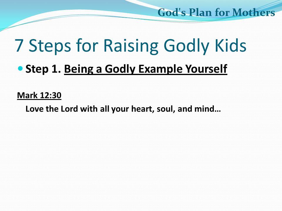 7 Steps for Raising Godly Kids Step 1.
