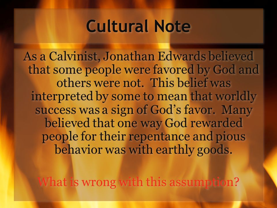 Cultural Note As a Calvinist, Jonathan Edwards believed that some people were favored by God and others were not.