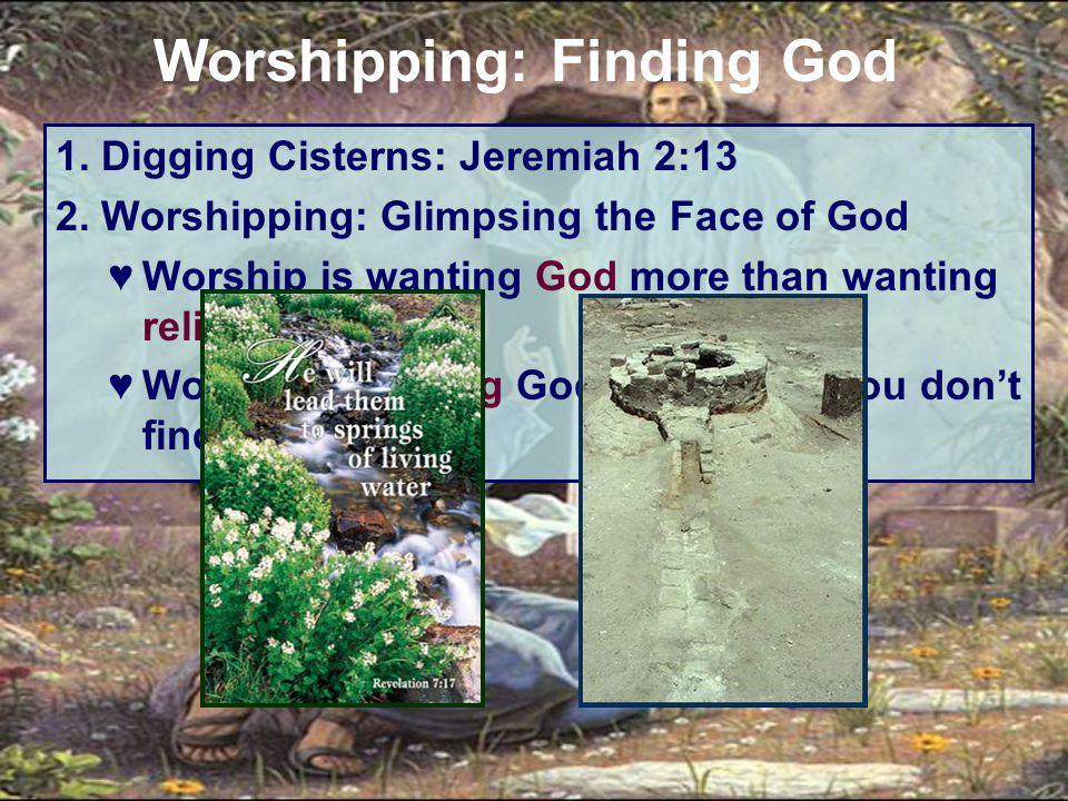 1. Digging Cisterns: Jeremiah 2:13 2.