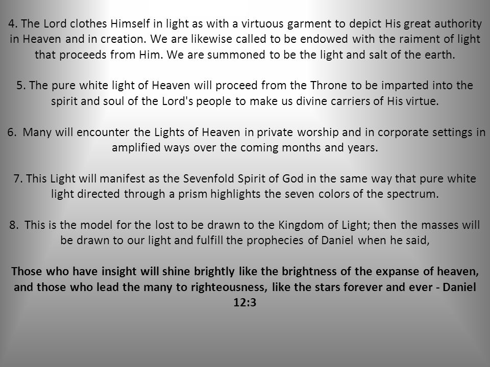 4. The Lord clothes Himself in light as with a virtuous garment to depict His great authority in Heaven and in creation. We are likewise called to be