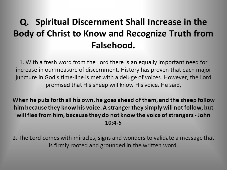 Q. Spiritual Discernment Shall Increase in the Body of Christ to Know and Recognize Truth from Falsehood. 1. With a fresh word from the Lord there is