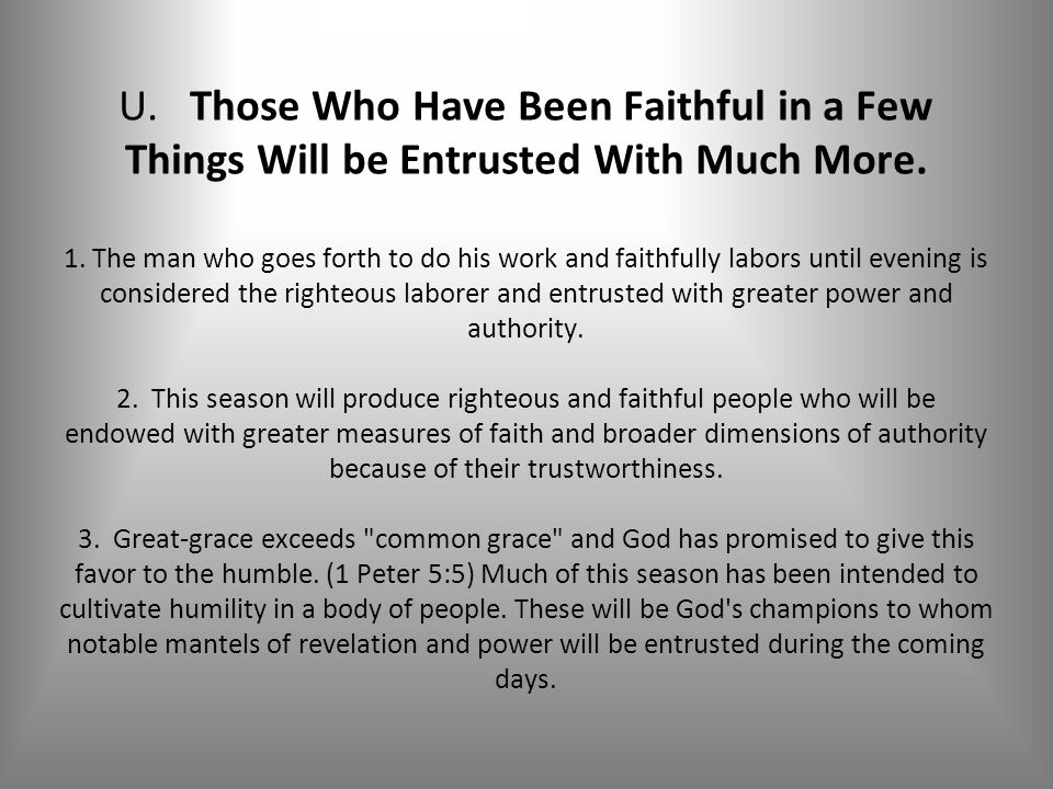 U. Those Who Have Been Faithful in a Few Things Will be Entrusted With Much More.