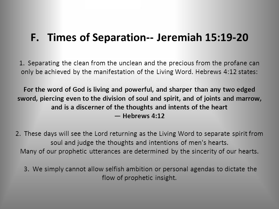 F. Times of Separation-- Jeremiah 15:19-20 1.