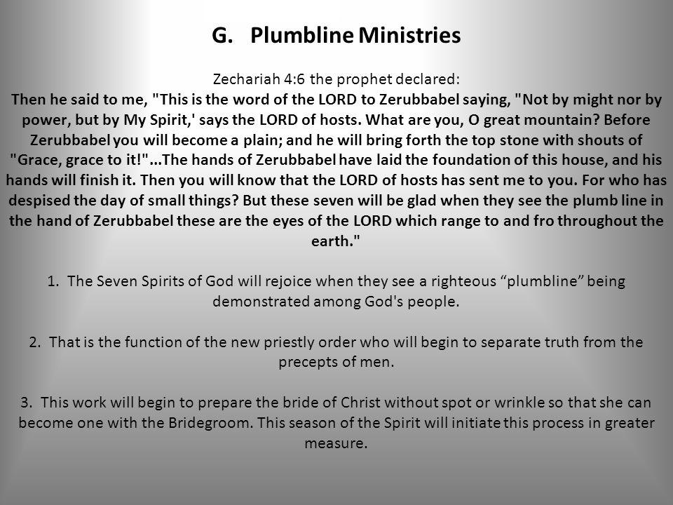 G. Plumbline Ministries Zechariah 4:6 the prophet declared: Then he said to me,