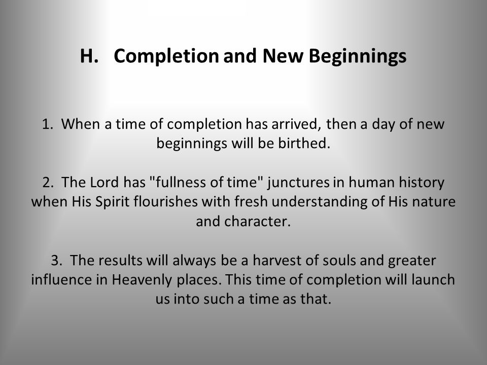 H. Completion and New Beginnings 1.