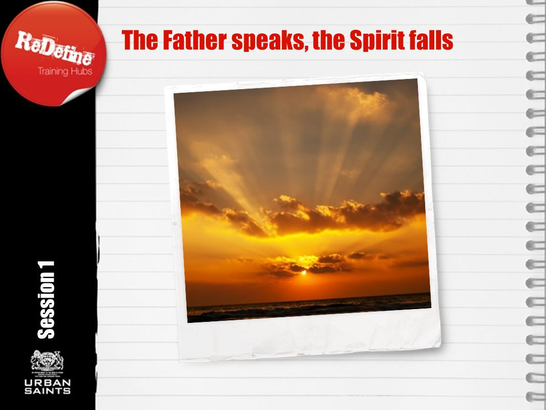 Session 1 The Father speaks, the Spirit falls Rotation angle 350 o