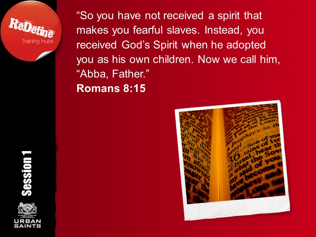 So you have not received a spirit that makes you fearful slaves.