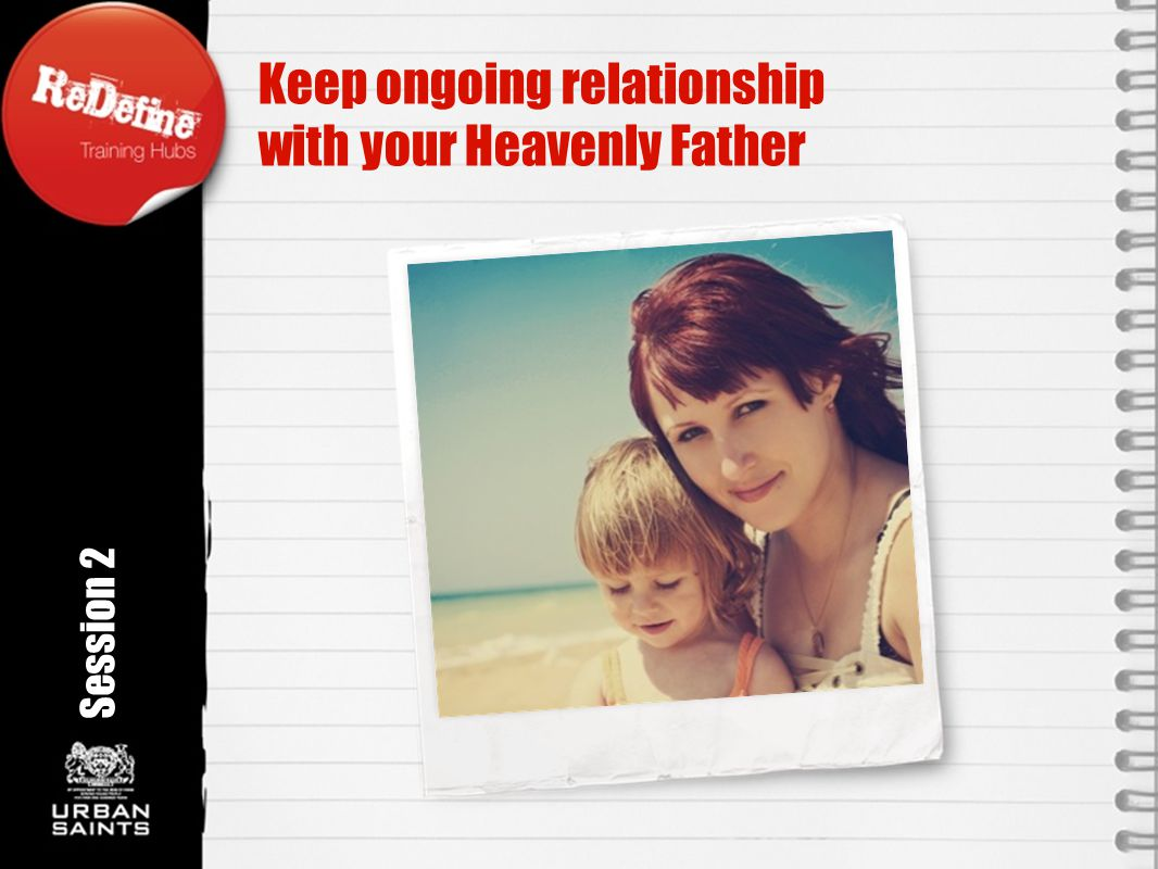 Session 2 Keep ongoing relationship with your Heavenly Father Rotation angle 350 o