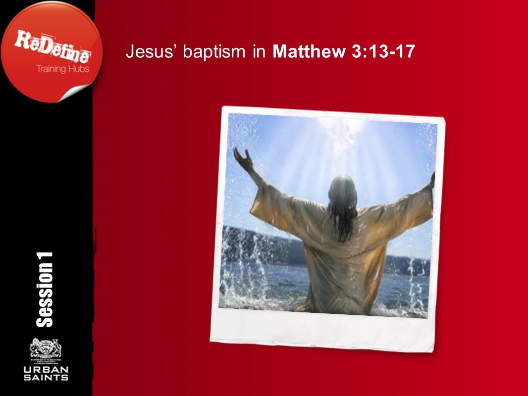 Session 1 Jesus' baptism in Matthew 3:13-17 Rotation angle 350 o