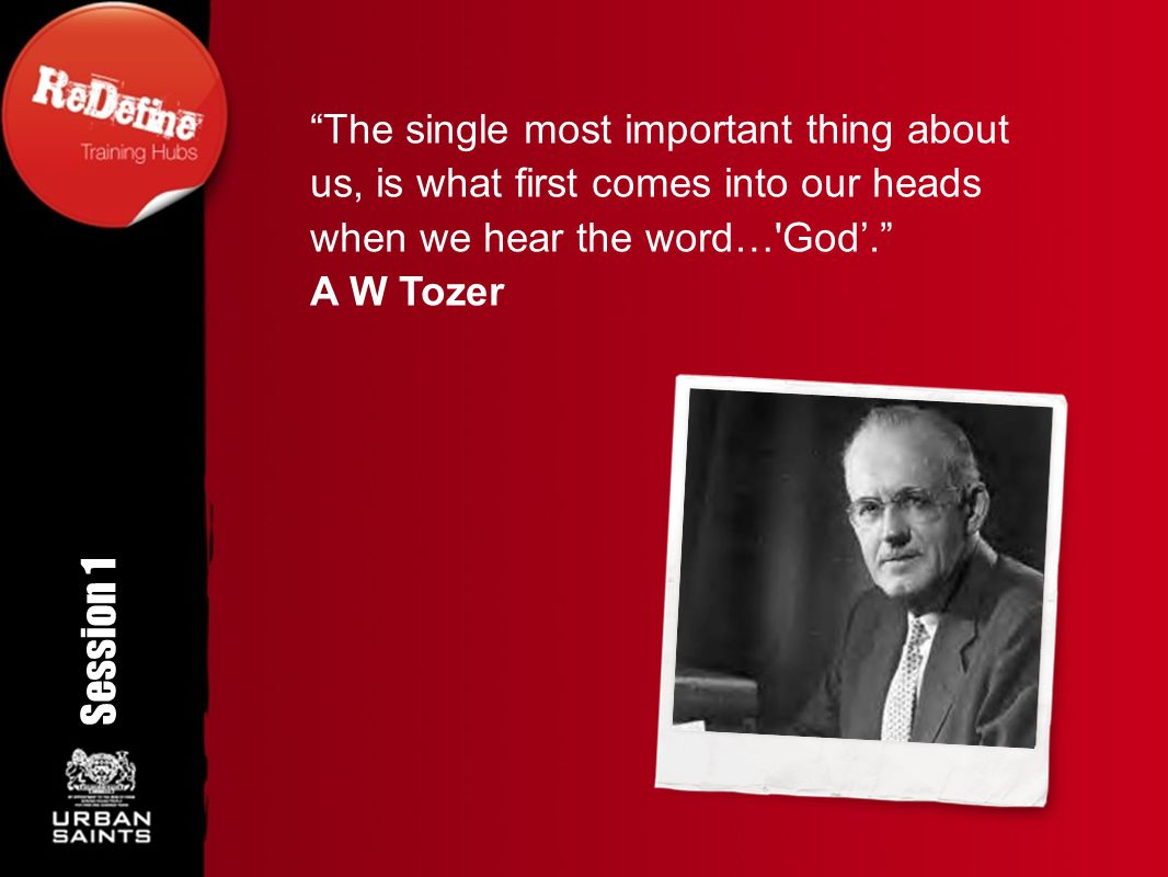 """The single most important thing about us, is what first comes into our heads when we hear the word…'God'."" A W Tozer Session 1 Rotation angle 350 o"