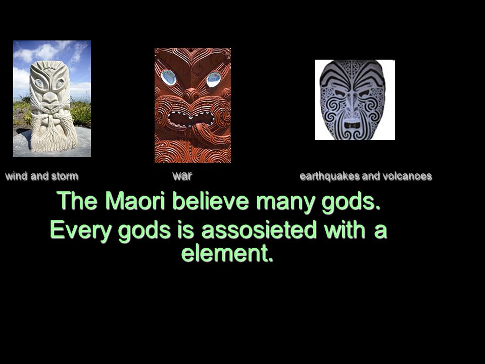wind and storm war earthquakes and volcanoes The Maori believe many gods.