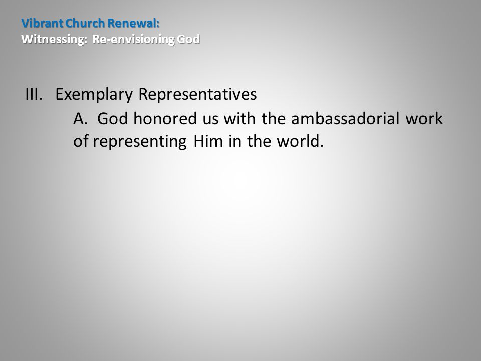 Vibrant Church Renewal: Witnessing: Re-envisioning God III.Exemplary Representatives A.