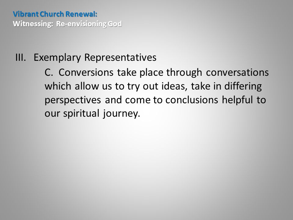 Vibrant Church Renewal: Witnessing: Re-envisioning God III.Exemplary Representatives C.
