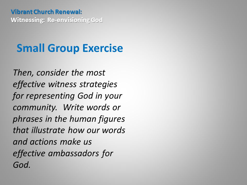 Vibrant Church Renewal: Witnessing: Re-envisioning God Small Group Exercise Then, consider the most effective witness strategies for representing God in your community.