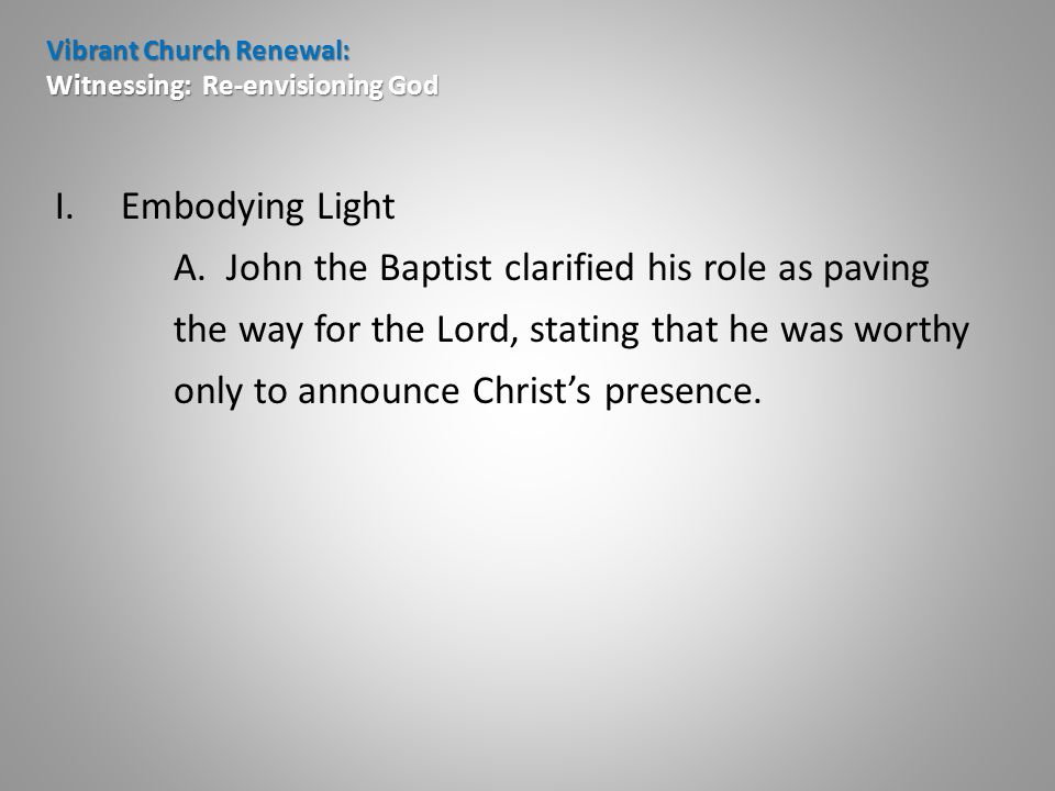 Vibrant Church Renewal: Witnessing: Re-envisioning God I.Embodying Light A.