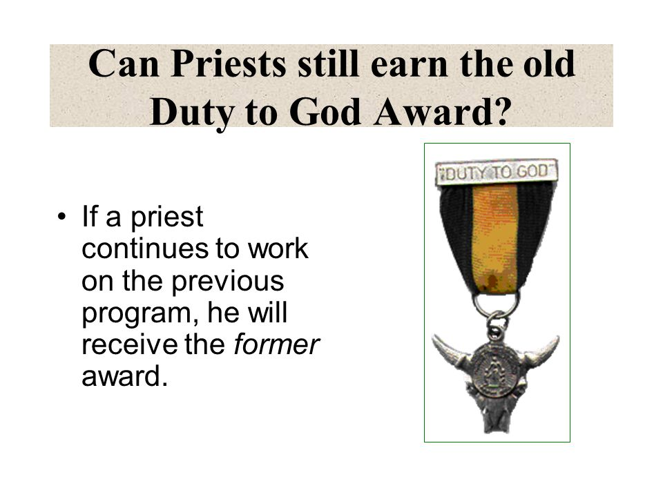 Can Priests still earn the old Duty to God Award? If a priest continues to work on the previous program, he will receive the former award.