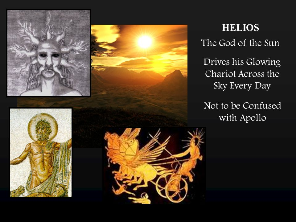 HELIOS The God of the Sun Drives his Glowing Chariot Across the Sky Every Day Not to be Confused with Apollo
