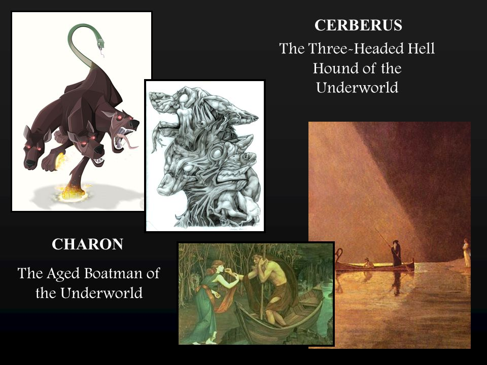 CERBERUS The Three-Headed Hell Hound of the Underworld CHARON The Aged Boatman of the Underworld