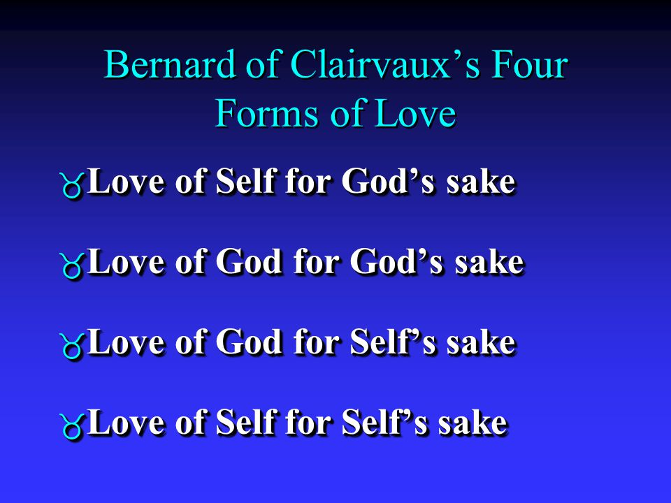 Bernard of Clairvaux's Four Forms of Love _ Love of Self for God's sake _ Love of God for God's sake _ Love of God for Self's sake _ Love of Self for Self's sake _ Love of Self for God's sake _ Love of God for God's sake _ Love of God for Self's sake _ Love of Self for Self's sake