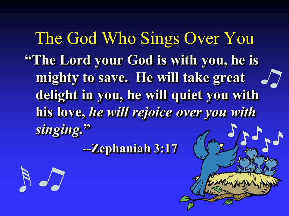 The God Who Sings Over You The Lord your God is with you, he is mighty to save.