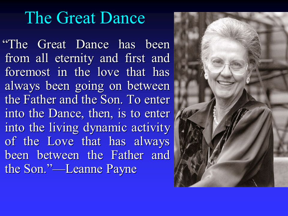 The Great Dance The Great Dance has been from all eternity and first and foremost in the love that has always been going on between the Father and the Son.