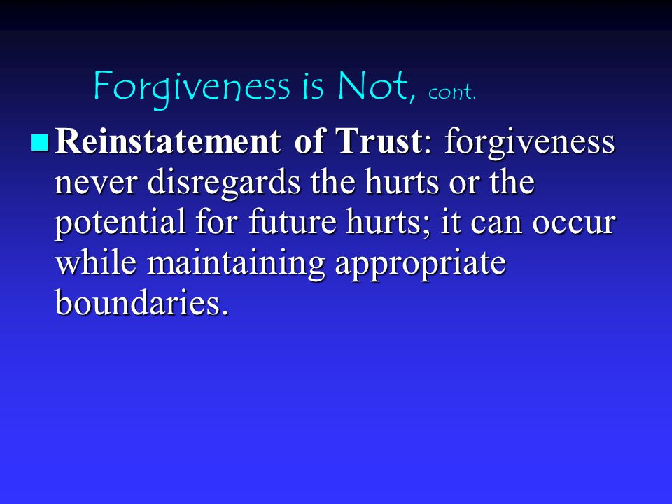 Forgiveness is Not, cont.