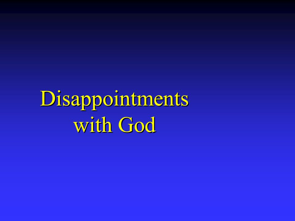 Disappointments with God