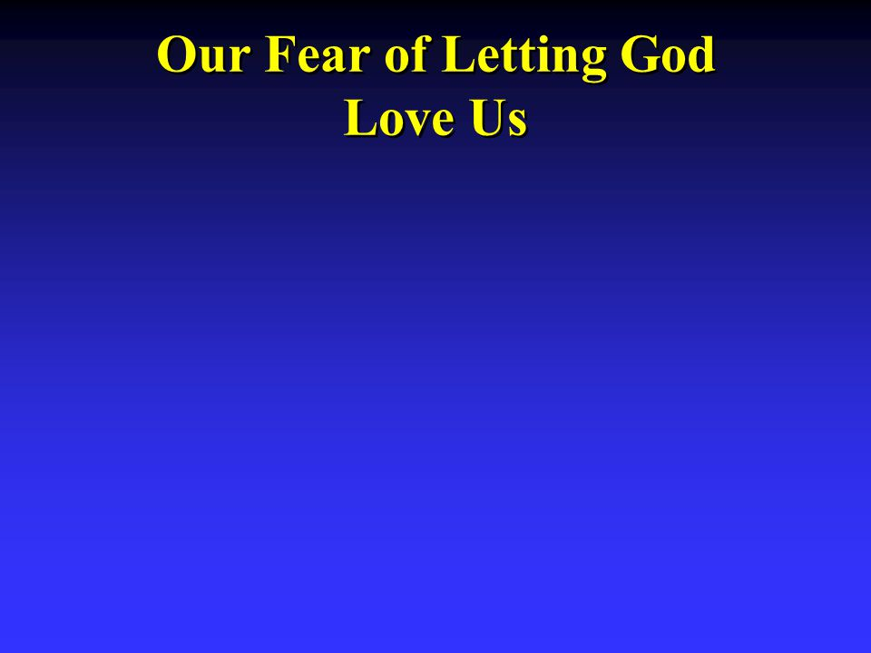 Our Fear of Letting God Love Us