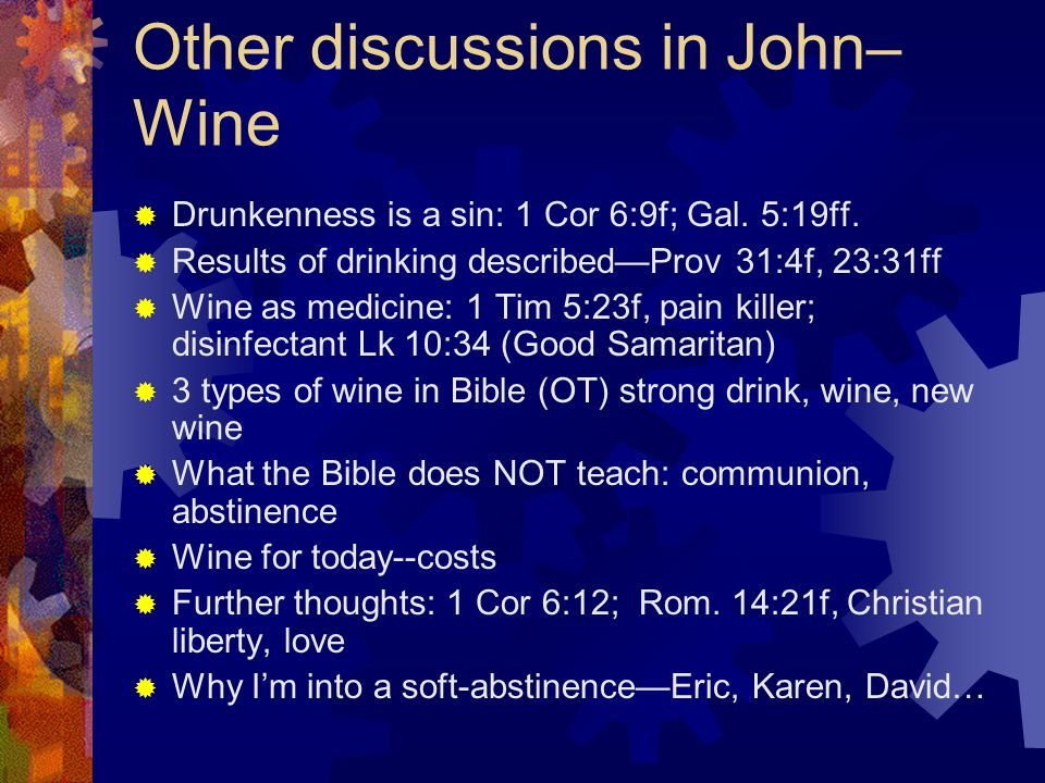 Other discussions in John– Wine  Drunkenness is a sin: 1 Cor 6:9f; Gal.
