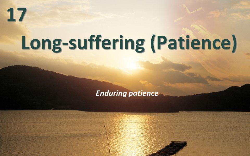 Long-suffering (Patience) Enduring patience1717