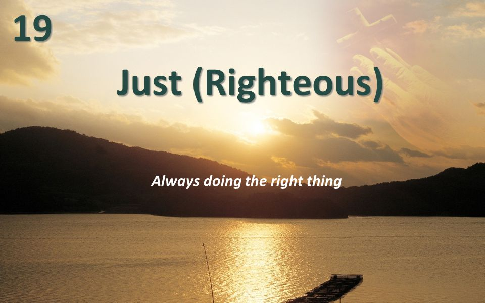 Just (Righteous) Always doing the right thing1919
