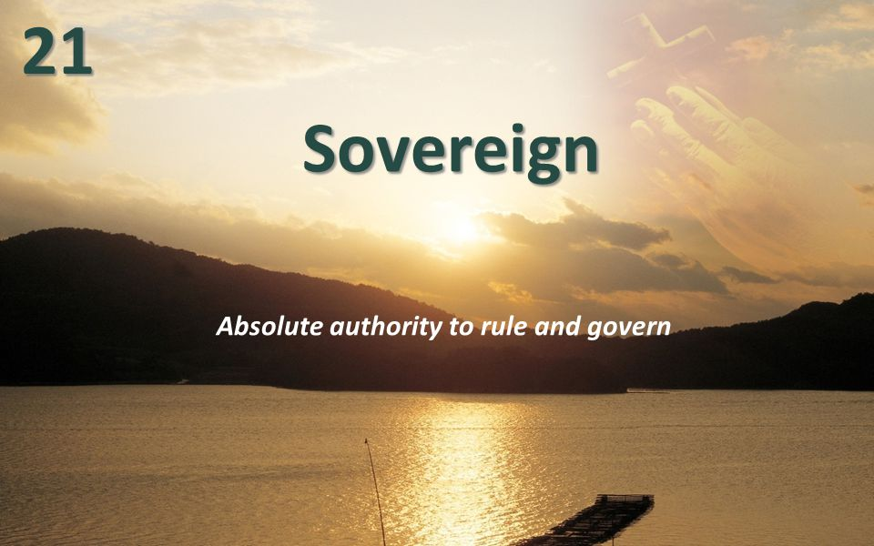 SovereignSovereign Absolute authority to rule and govern2121