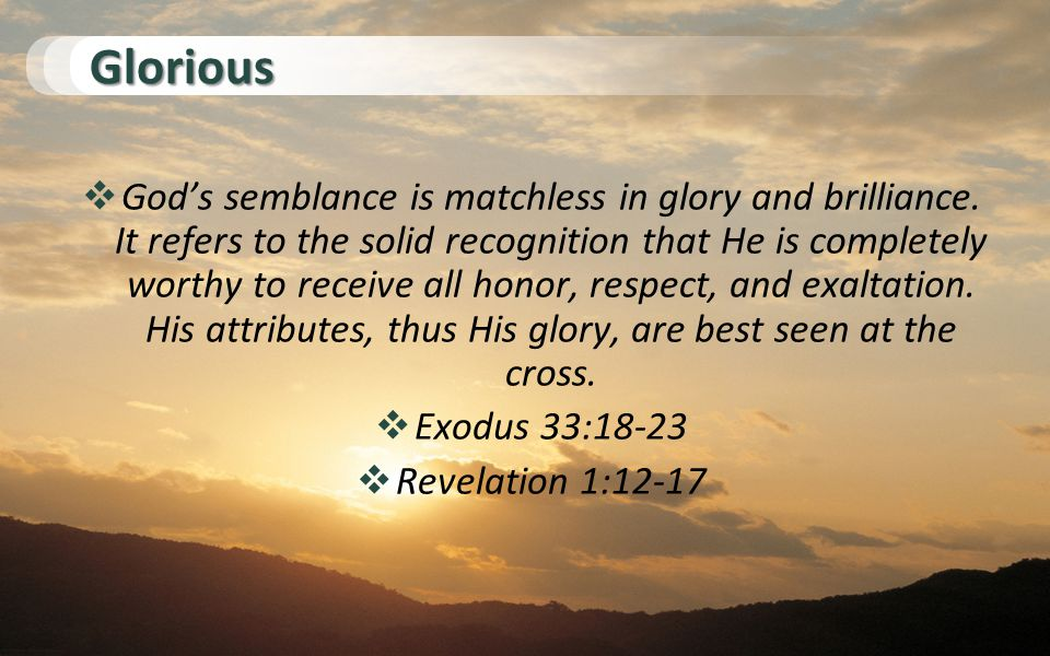 Glorious  God's semblance is matchless in glory and brilliance.