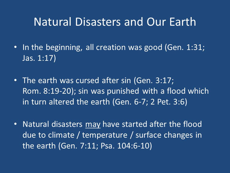 Natural Disasters and Our Earth In the beginning, all creation was good (Gen.