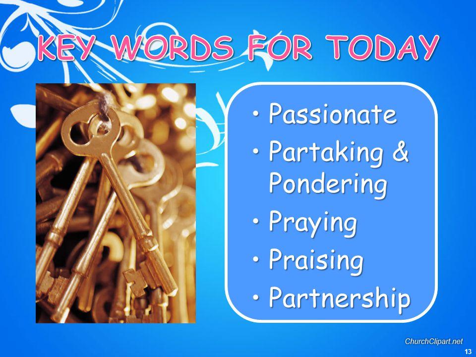 13 PassionatePassionate Partaking & PonderingPartaking & Pondering PrayingPraying PraisingPraising PartnershipPartnership