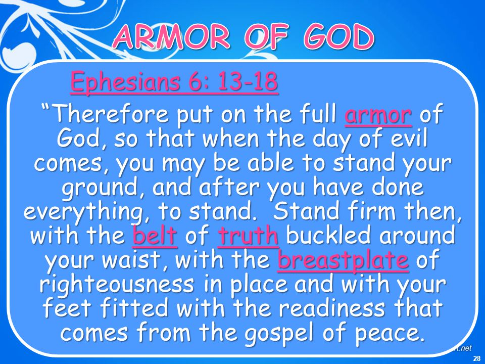 "28 Ephesians 6: 13-18 ""Therefore put on the full armorof God, so that when the day of evil comes, you may be able to stand your ground, and after you"